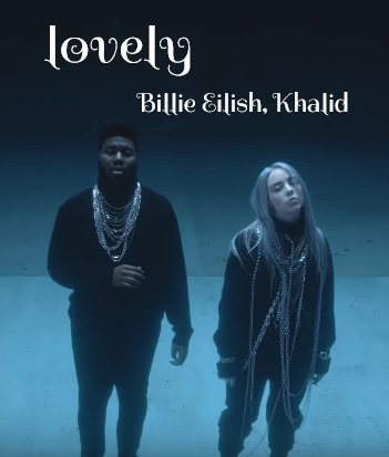 lovely Lyircs – Billie Eilish, Khalid