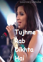 Tujhme Rab Dikhta Hai Lyrics – Shreya Ghosal